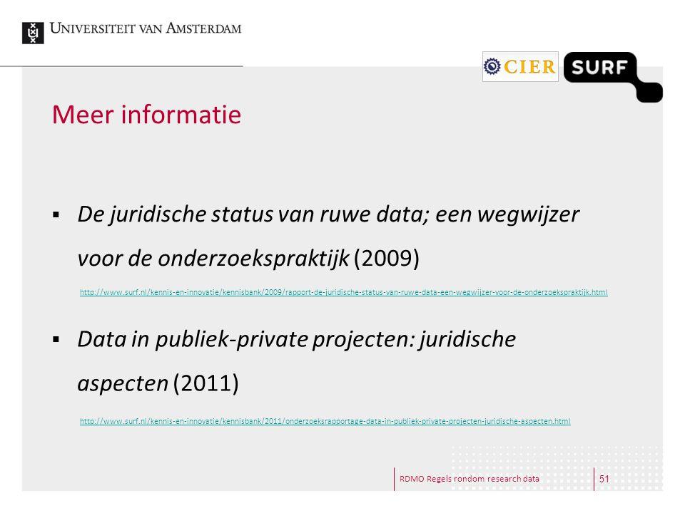 RDMO Regels rondom research data Meer informatie  De juridische status van ruwe data; een wegwijzer voor de onderzoekspraktijk (2009) 51 http://www.s