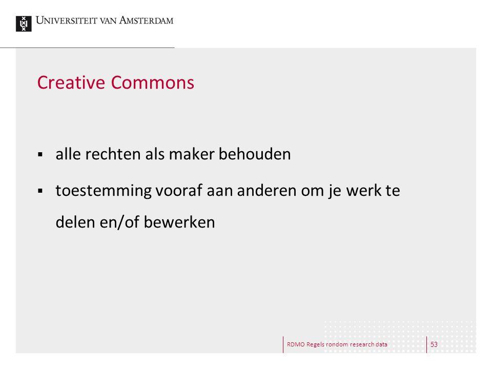 RDMO Regels rondom research data Creative Commons  alle rechten als maker behouden  toestemming vooraf aan anderen om je werk te delen en/of bewerke