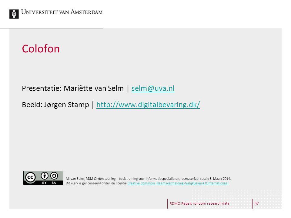 RDMO Regels rondom research data Colofon Presentatie: Mariëtte van Selm | selm@uva.nlselm@uva.nl Beeld: Jørgen Stamp | http://www.digitalbevaring.dk/h