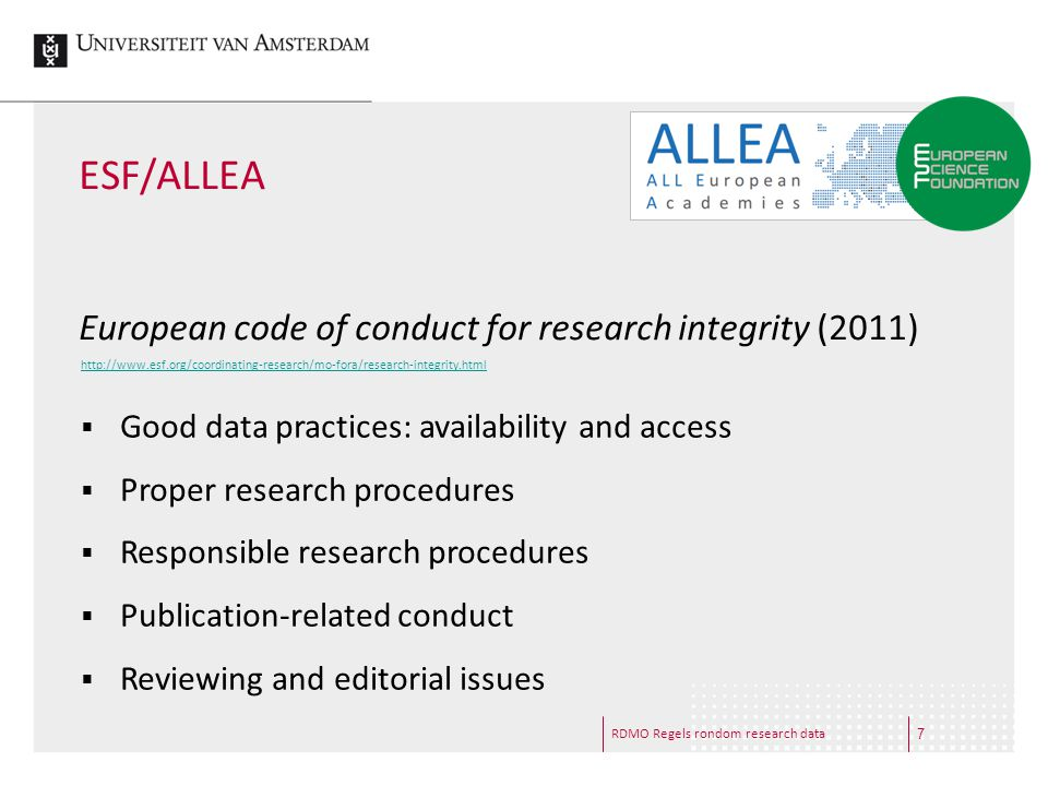 ESF/ALLEA European code of conduct for research integrity (2011)  Good data practices: availability and access  Proper research procedures  Respons