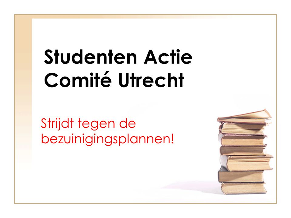 Studenten Actie Comité Utrecht Strijdt tegen de bezuinigingsplannen!
