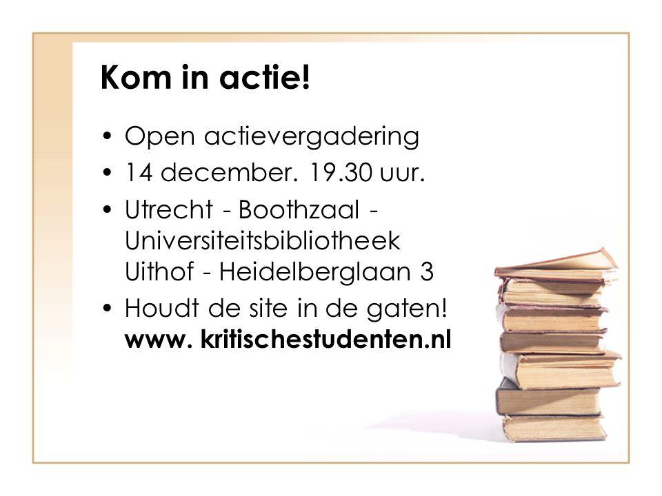 Kom in actie! Open actievergadering 14 december. 19.30 uur. Utrecht - Boothzaal - Universiteitsbibliotheek Uithof - Heidelberglaan 3 Houdt de site in