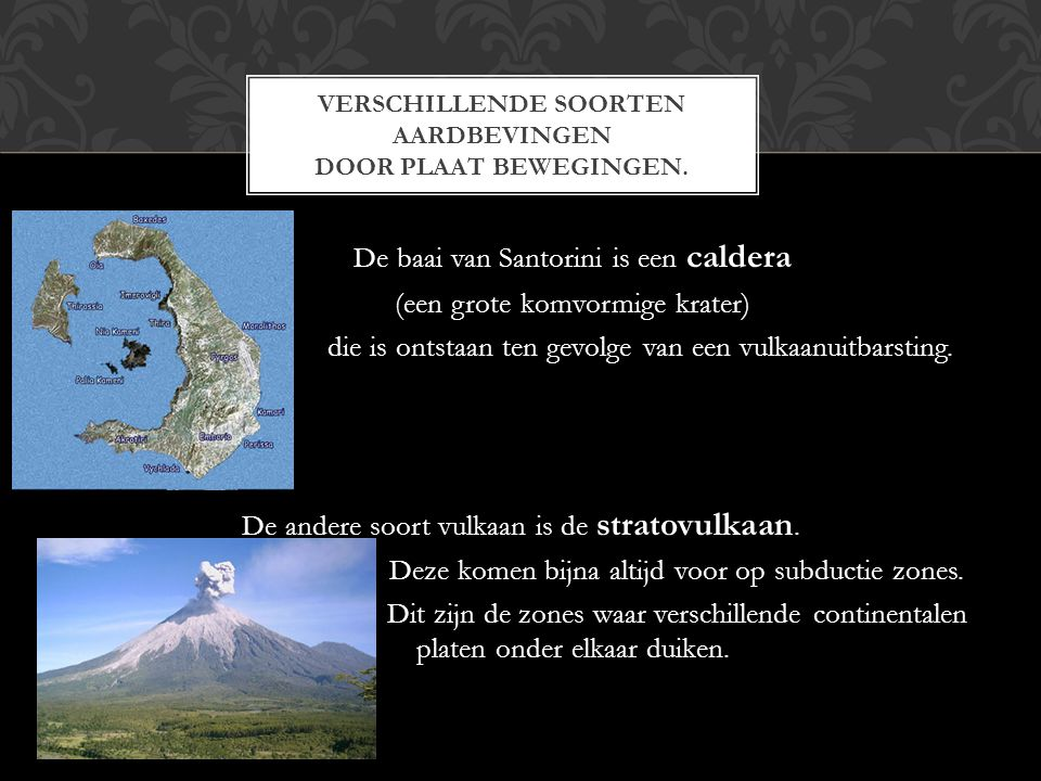 De baai van Santorini is een caldera (een grote komvormige krater) die is ontstaan ten gevolge van een vulkaanuitbarsting. De andere soort vulkaan is