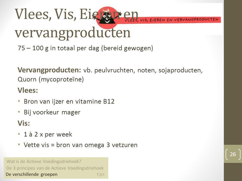 Vlees, Vis, Eieren en vervangproducten 26 75 – 100 g in totaal per dag (bereid gewogen) Vervangproducten: vb. peulvruchten, noten, sojaproducten, Quor