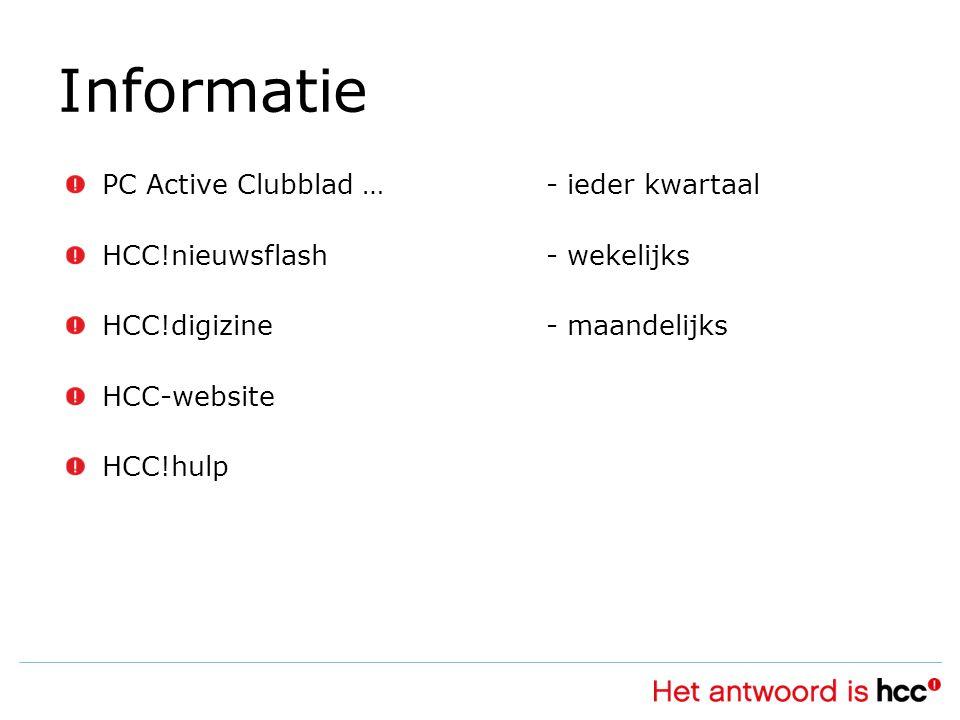 Informatie PC Active Clubblad …- ieder kwartaal HCC!nieuwsflash- wekelijks HCC!digizine- maandelijks HCC-website HCC!hulp