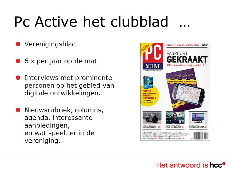 Pc Active het clubblad … Verenigingsblad 6 x per jaar op de mat Interviews met prominente personen op het gebied van digitale ontwikkelingen.
