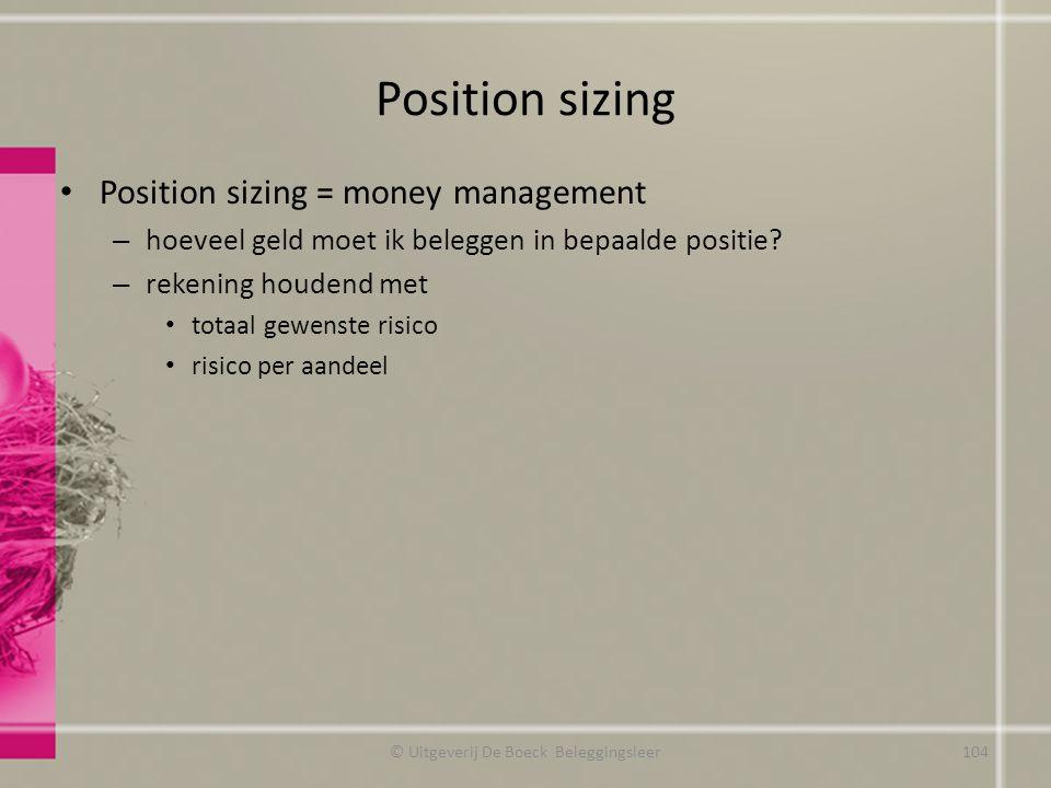 Position sizing Position sizing = money management – hoeveel geld moet ik beleggen in bepaalde positie? – rekening houdend met totaal gewenste risico