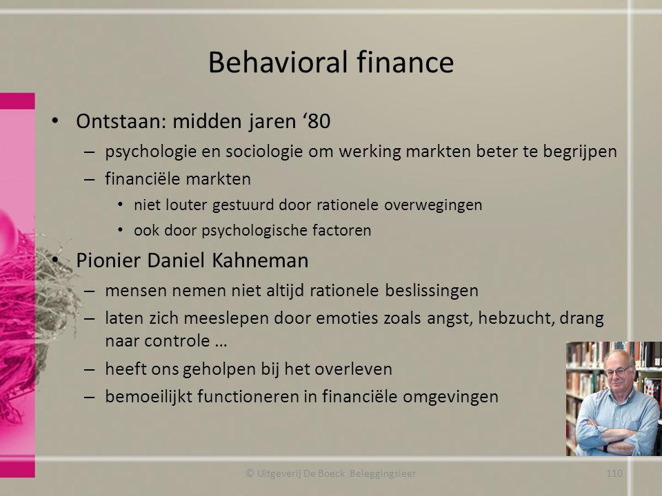 Behavioral finance Ontstaan: midden jaren '80 – psychologie en sociologie om werking markten beter te begrijpen – financiële markten niet louter gestu
