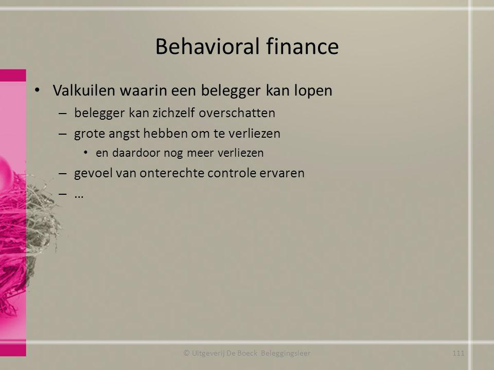 Behavioral finance Valkuilen waarin een belegger kan lopen – belegger kan zichzelf overschatten – grote angst hebben om te verliezen en daardoor nog m