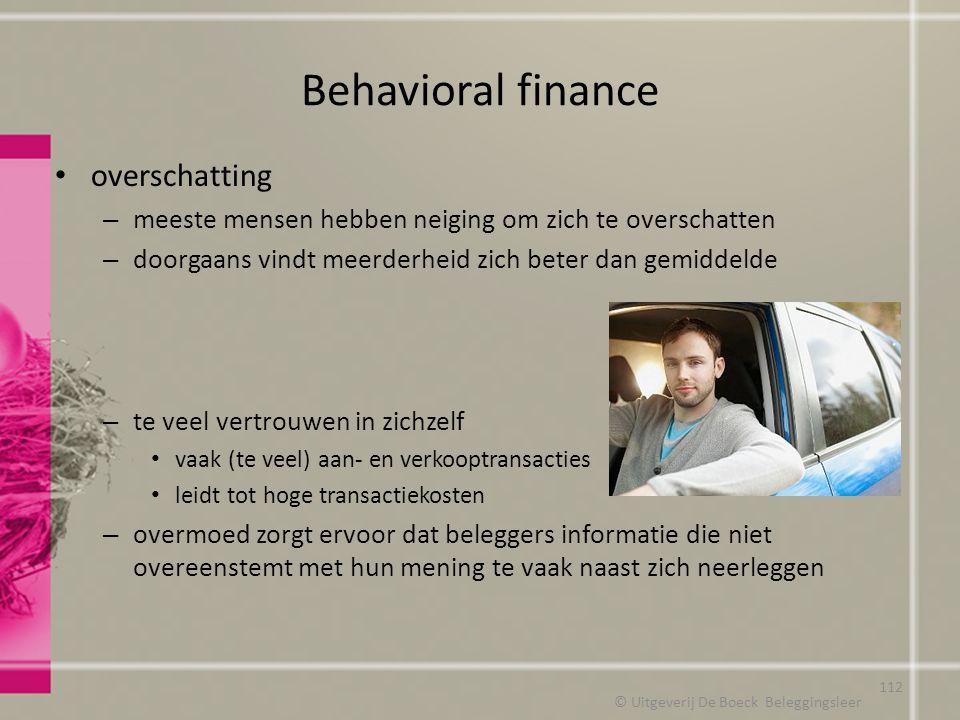 Behavioral finance overschatting – meeste mensen hebben neiging om zich te overschatten – doorgaans vindt meerderheid zich beter dan gemiddelde – te v