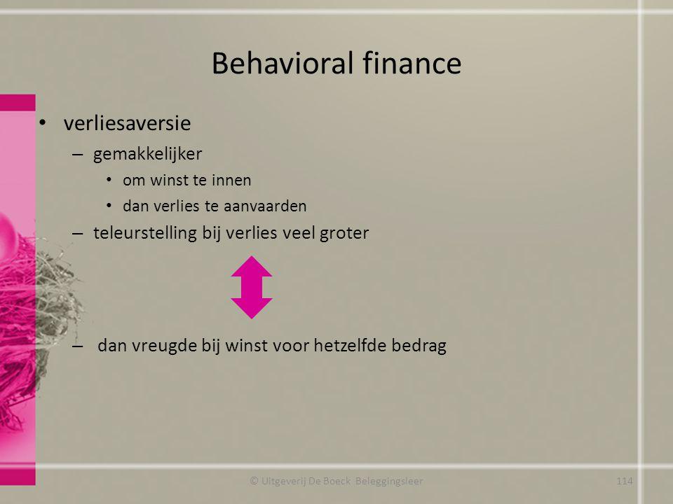 Behavioral finance verliesaversie – gemakkelijker om winst te innen dan verlies te aanvaarden – teleurstelling bij verlies veel groter – dan vreugde b