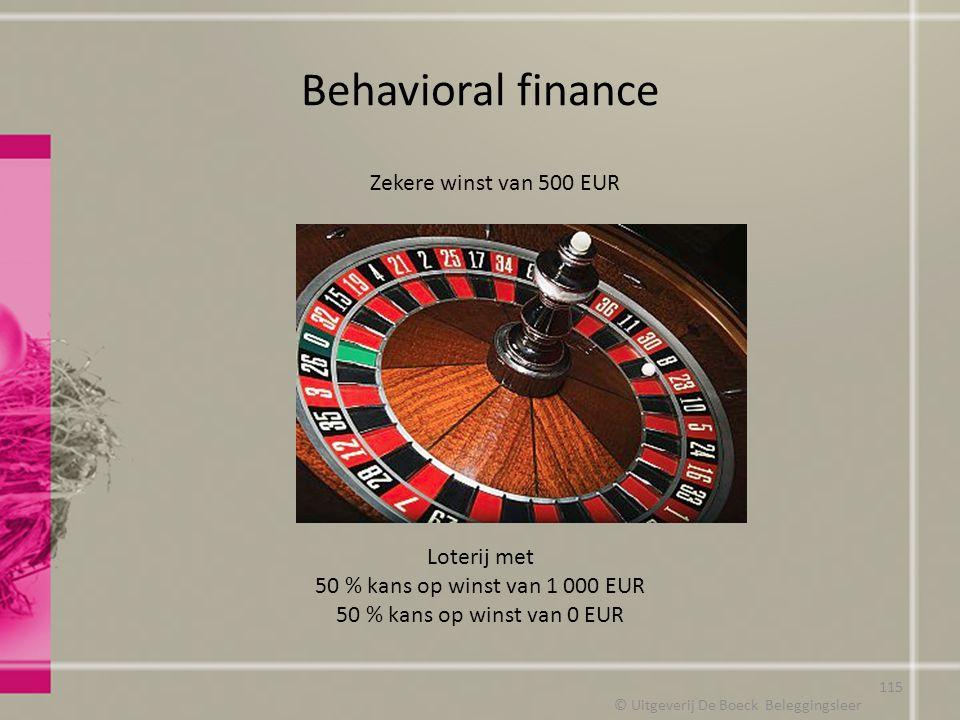Behavioral finance © Uitgeverij De Boeck Beleggingsleer Zekere winst van 500 EUR Loterij met 50 % kans op winst van 1 000 EUR 50 % kans op winst van 0