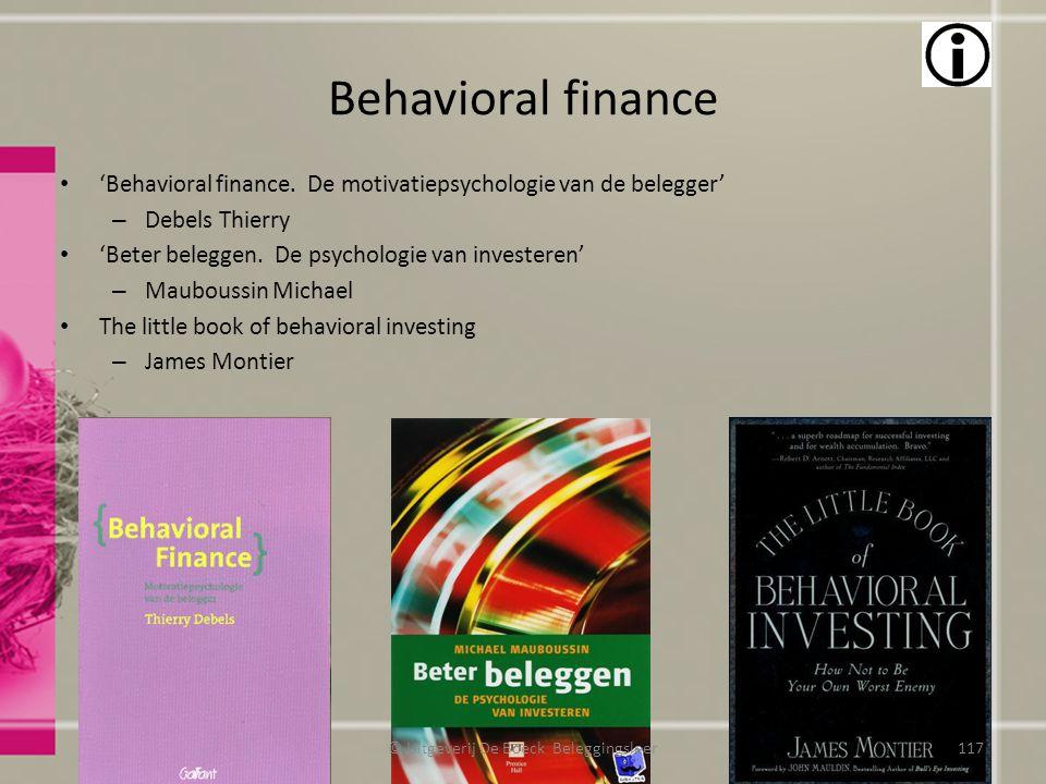 Behavioral finance 'Behavioral finance. De motivatiepsychologie van de belegger' – Debels Thierry 'Beter beleggen. De psychologie van investeren' – Ma