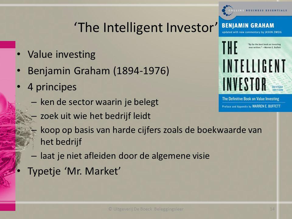 'The Intelligent Investor' Value investing Benjamin Graham (1894-1976) 4 principes – ken de sector waarin je belegt – zoek uit wie het bedrijf leidt –