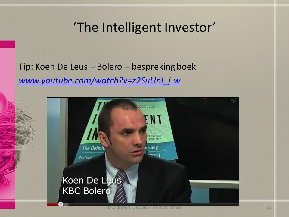 'The Intelligent Investor' Tip: Koen De Leus – Bolero – bespreking boek www.youtube.com/watch?v=z2SuUnI_j-w © Uitgeverij De Boeck Beleggingsleer15