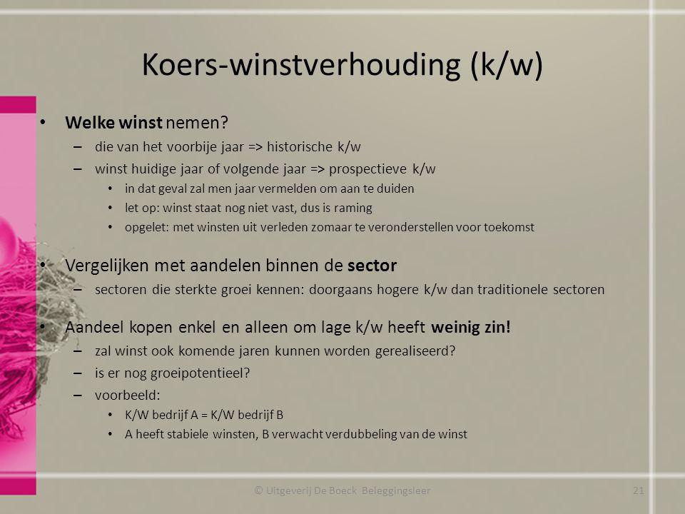 Koers-winstverhouding (k/w) Welke winst nemen? – die van het voorbije jaar => historische k/w – winst huidige jaar of volgende jaar => prospectieve k/
