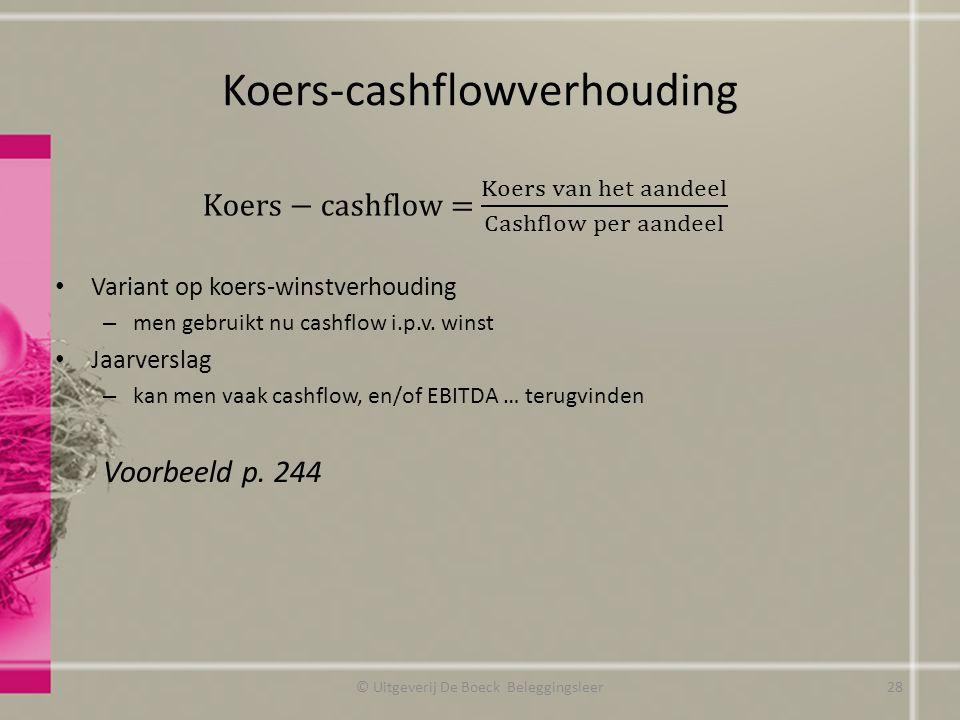 Koers-cashflowverhouding Variant op koers-winstverhouding – men gebruikt nu cashflow i.p.v. winst Jaarverslag – kan men vaak cashflow, en/of EBITDA …