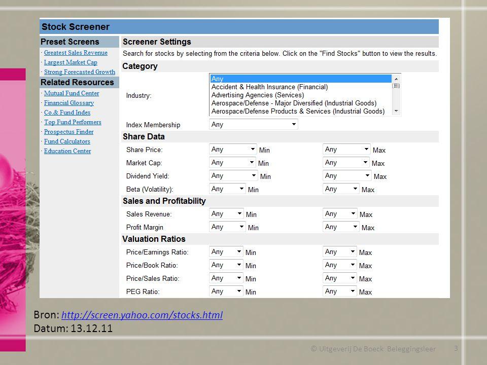 © Uitgeverij De Boeck Beleggingsleer Bron: http://screen.yahoo.com/stocks.html http://screen.yahoo.com/stocks.html Datum: 13.12.11 3