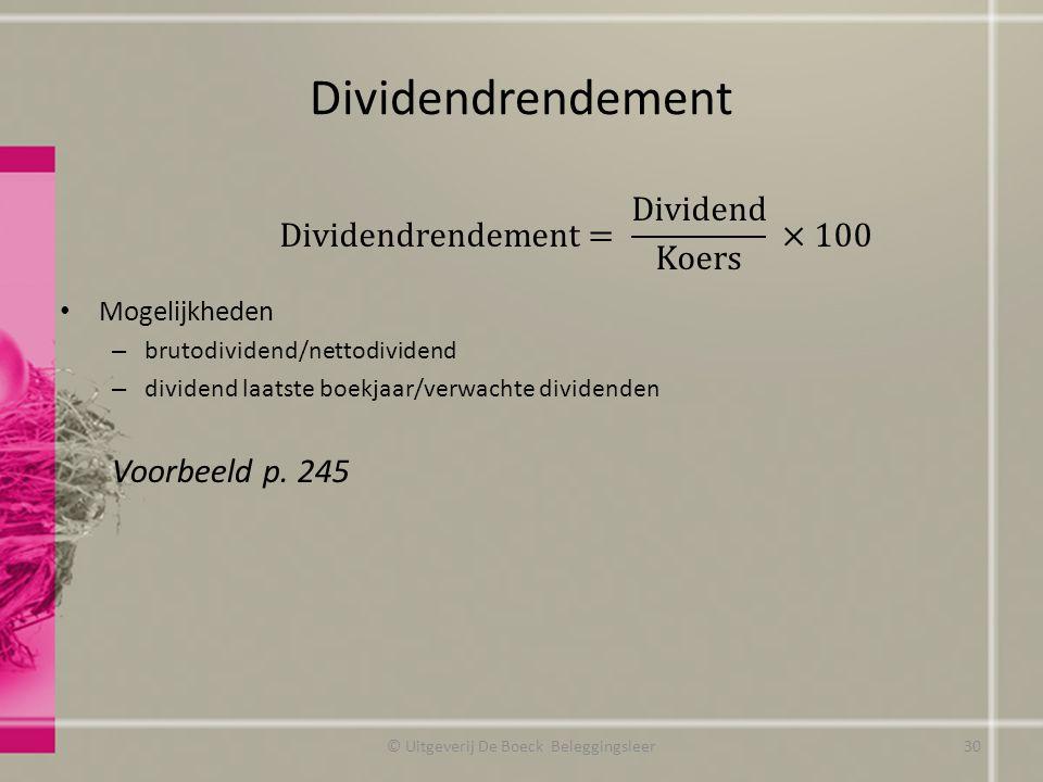 Dividendrendement Mogelijkheden – brutodividend/nettodividend – dividend laatste boekjaar/verwachte dividenden Voorbeeld p. 245 © Uitgeverij De Boeck