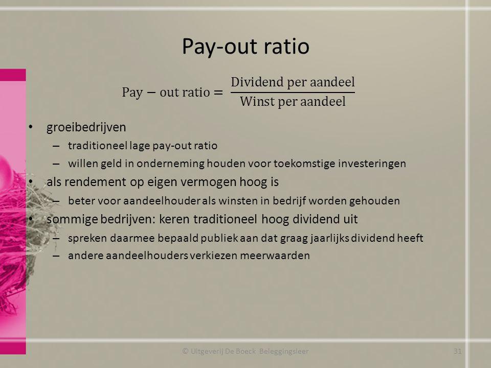 Pay-out ratio groeibedrijven – traditioneel lage pay-out ratio – willen geld in onderneming houden voor toekomstige investeringen als rendement op eig