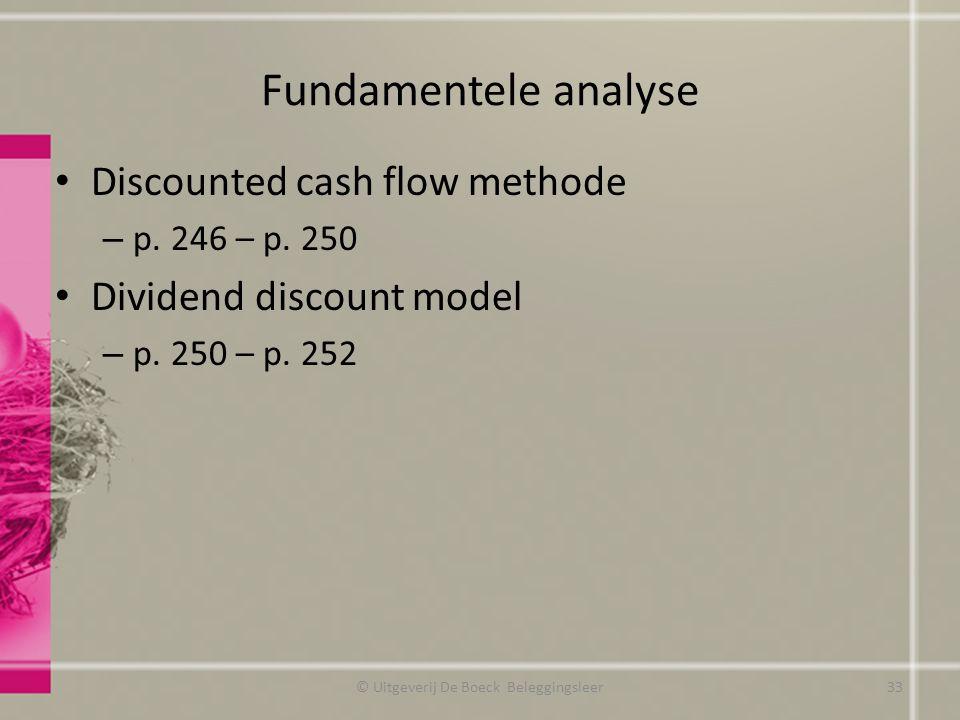 Fundamentele analyse Discounted cash flow methode – p. 246 – p. 250 Dividend discount model – p. 250 – p. 252 © Uitgeverij De Boeck Beleggingsleer33