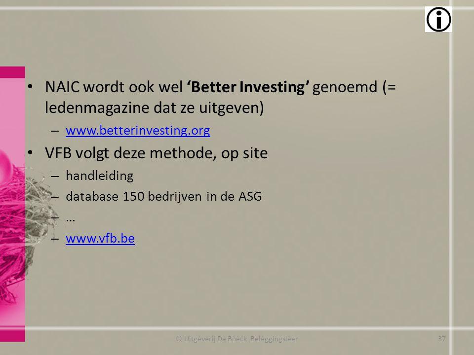NAIC wordt ook wel 'Better Investing' genoemd (= ledenmagazine dat ze uitgeven) – www.betterinvesting.org www.betterinvesting.org VFB volgt deze metho