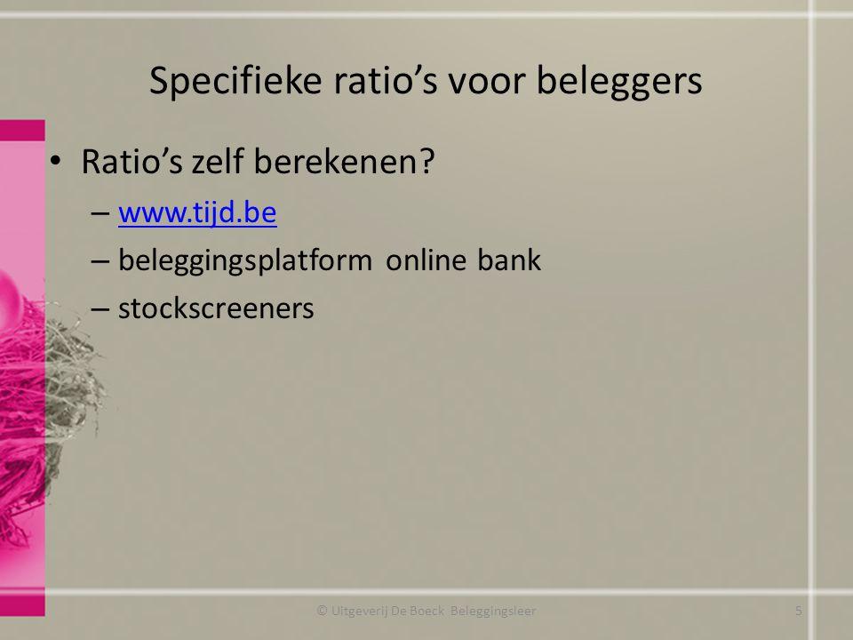 Specifieke ratio's voor beleggers Ratio's zelf berekenen? – www.tijd.be www.tijd.be – beleggingsplatform online bank – stockscreeners © Uitgeverij De