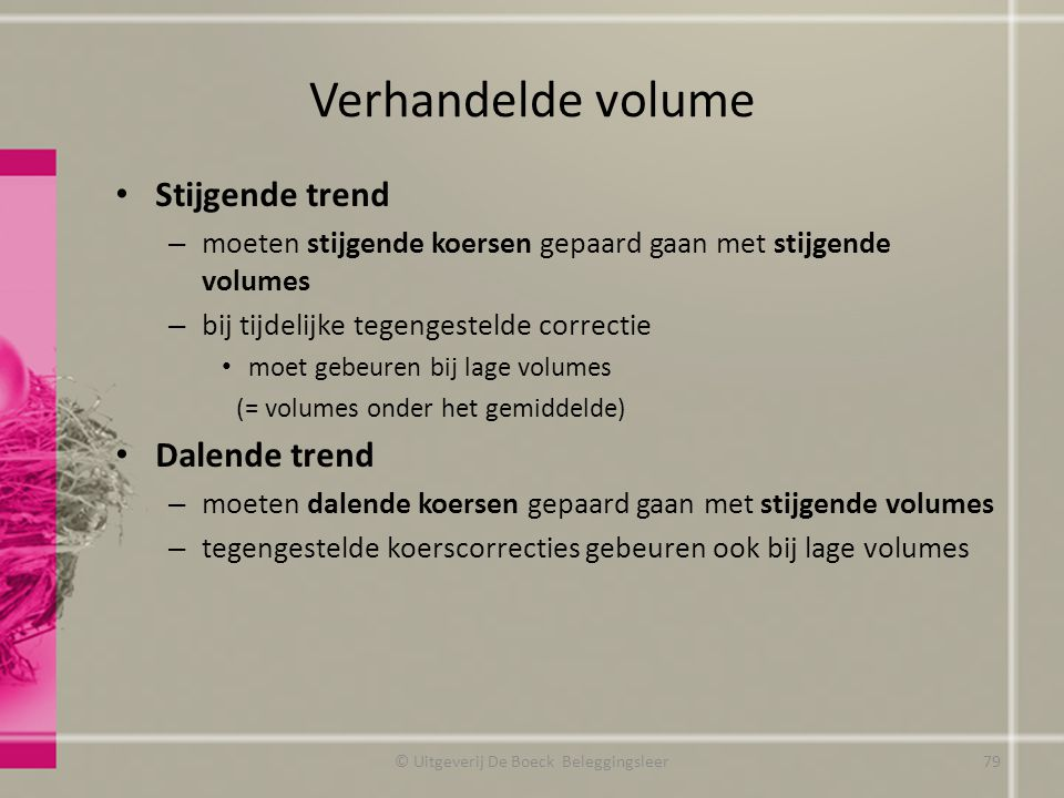 Verhandelde volume Stijgende trend – moeten stijgende koersen gepaard gaan met stijgende volumes – bij tijdelijke tegengestelde correctie moet gebeure