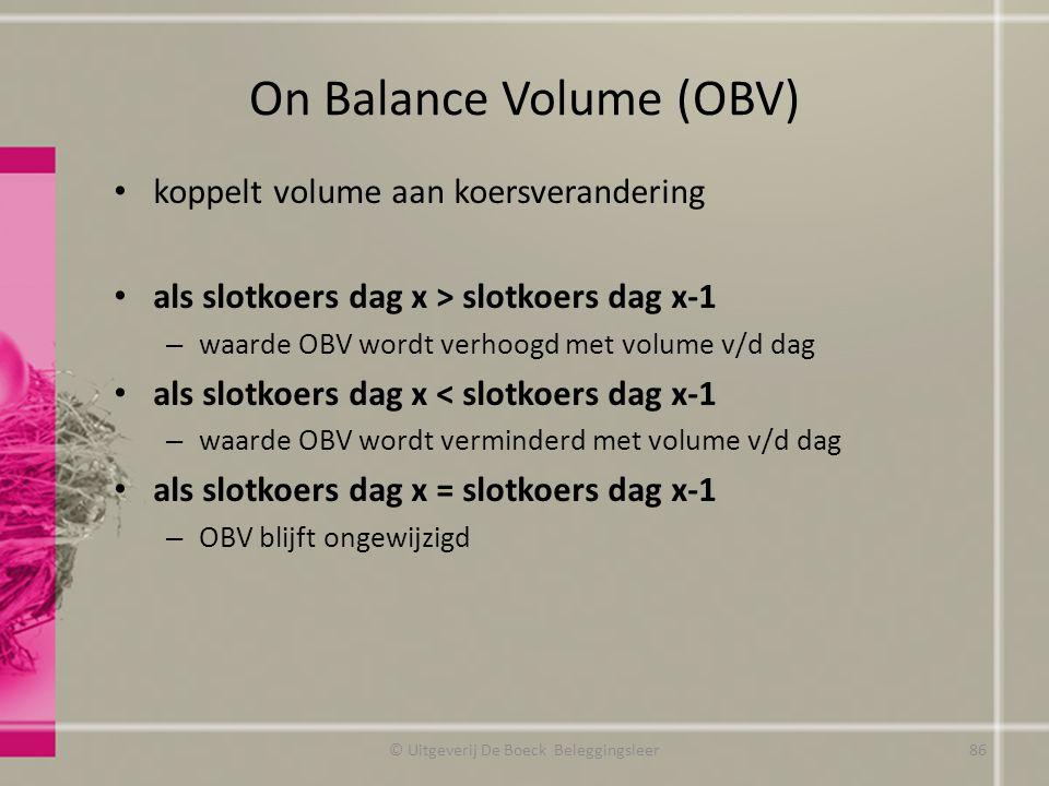On Balance Volume (OBV) koppelt volume aan koersverandering als slotkoers dag x > slotkoers dag x-1 – waarde OBV wordt verhoogd met volume v/d dag als