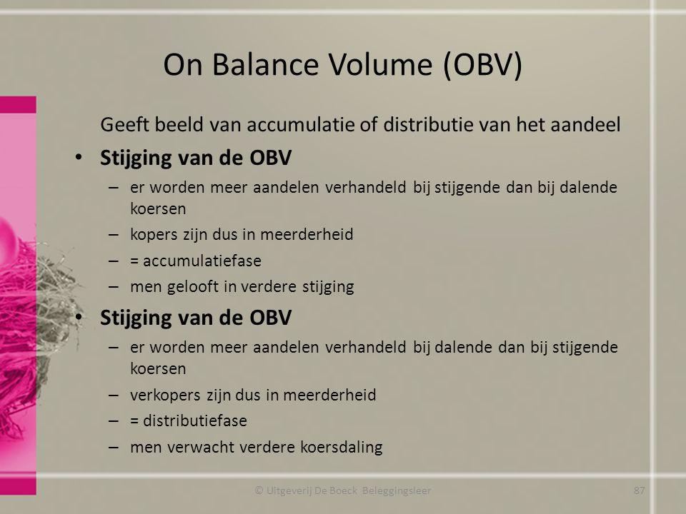 On Balance Volume (OBV) Geeft beeld van accumulatie of distributie van het aandeel Stijging van de OBV – er worden meer aandelen verhandeld bij stijge