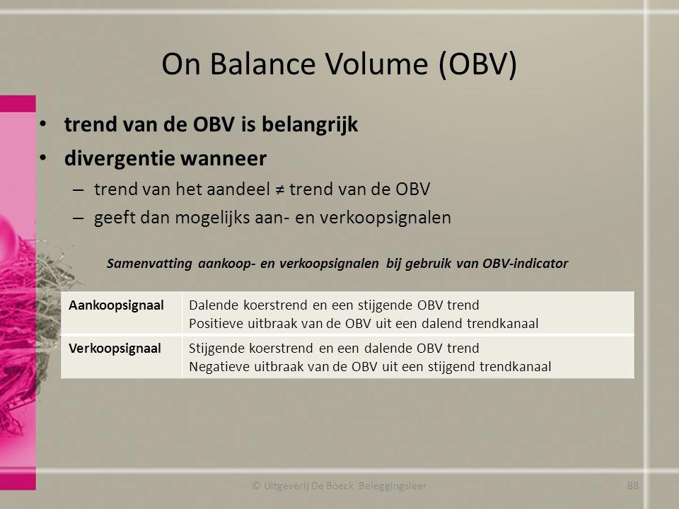 On Balance Volume (OBV) trend van de OBV is belangrijk divergentie wanneer – trend van het aandeel ≠ trend van de OBV – geeft dan mogelijks aan- en ve
