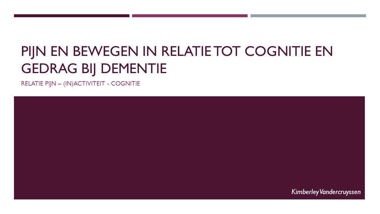 DIAGNOSTIEK EN BEHANDELING VAN PIJN BIJ DEMENTIERELATIE TOT COGNITIE EN GEDRAG BIJ DEMENTIE PIJNBELEVING BIJ DEMENTIE Minder pijnstilling bij: Demente ouderen Patiënten op psychogeriatrische afdelingen Relatie met dementie.