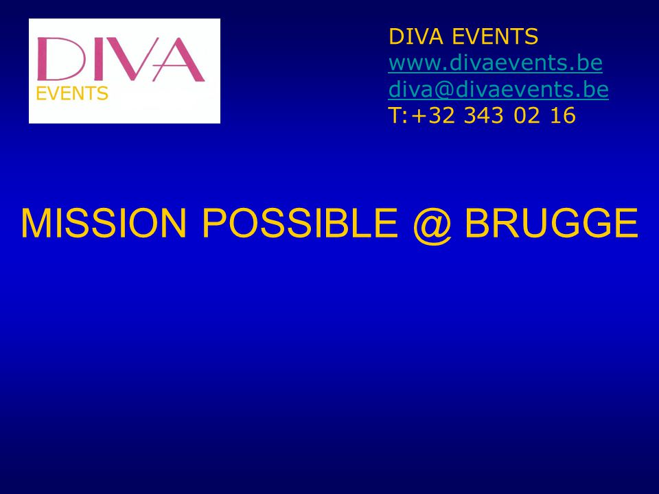 MISSION POSSIBLE @ BRUGGE DIVA EVENTS www.divaevents.be diva@divaevents.be T:+32 343 02 16
