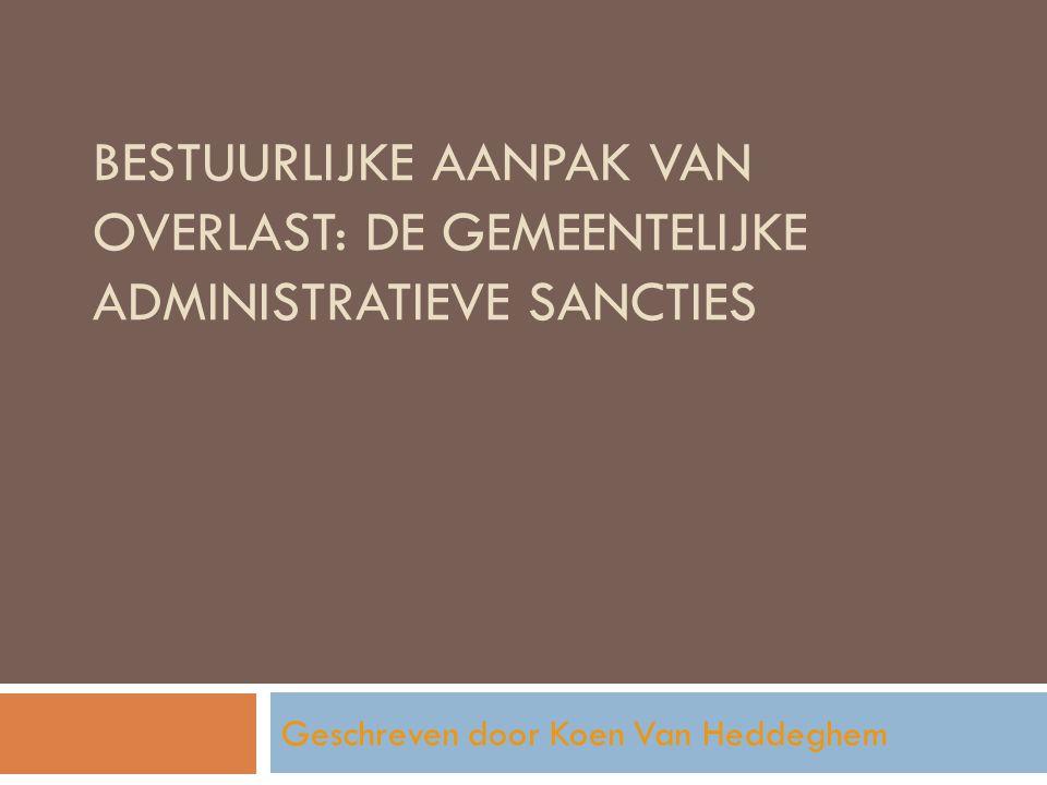 BESTUURLIJKE AANPAK VAN OVERLAST: DE GEMEENTELIJKE ADMINISTRATIEVE SANCTIES Geschreven door Koen Van Heddeghem