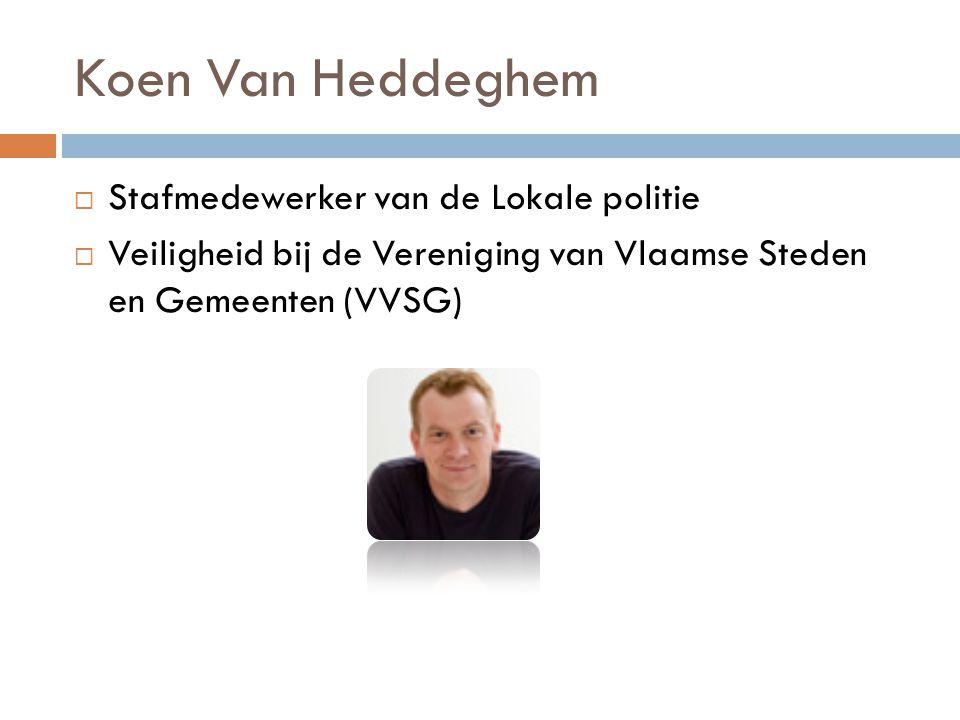 Koen Van Heddeghem  Stafmedewerker van de Lokale politie  Veiligheid bij de Vereniging van Vlaamse Steden en Gemeenten (VVSG)
