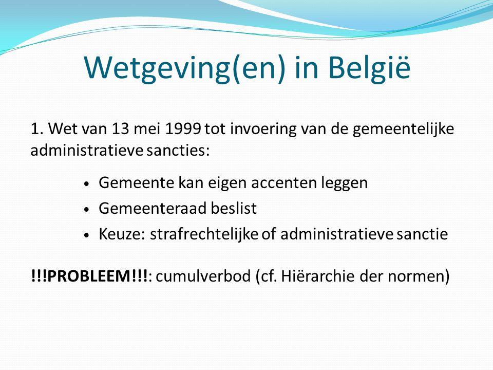 Wetgeving(en) in België 1. Wet van 13 mei 1999 tot invoering van de gemeentelijke administratieve sancties: Gemeente kan eigen accenten leggen Gemeent
