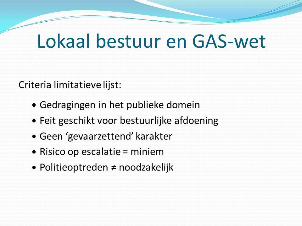 Lokaal bestuur en GAS-wet Criteria limitatieve lijst: Gedragingen in het publieke domein Feit geschikt voor bestuurlijke afdoening Geen 'gevaarzettend