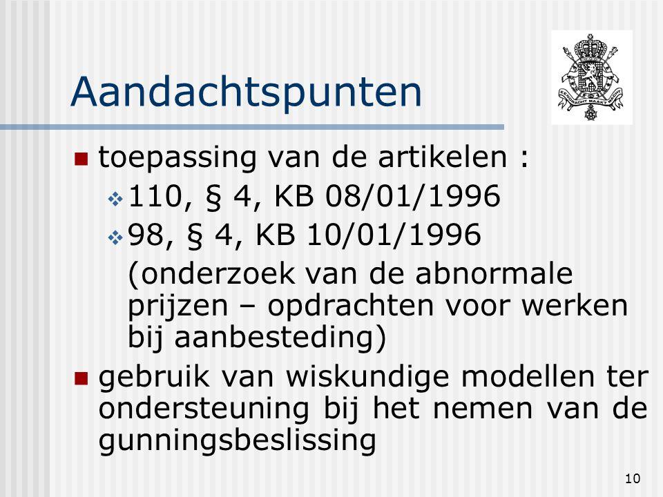10 Aandachtspunten toepassing van de artikelen :  110, § 4, KB 08/01/1996  98, § 4, KB 10/01/1996 (onderzoek van de abnormale prijzen – opdrachten voor werken bij aanbesteding) gebruik van wiskundige modellen ter ondersteuning bij het nemen van de gunningsbeslissing