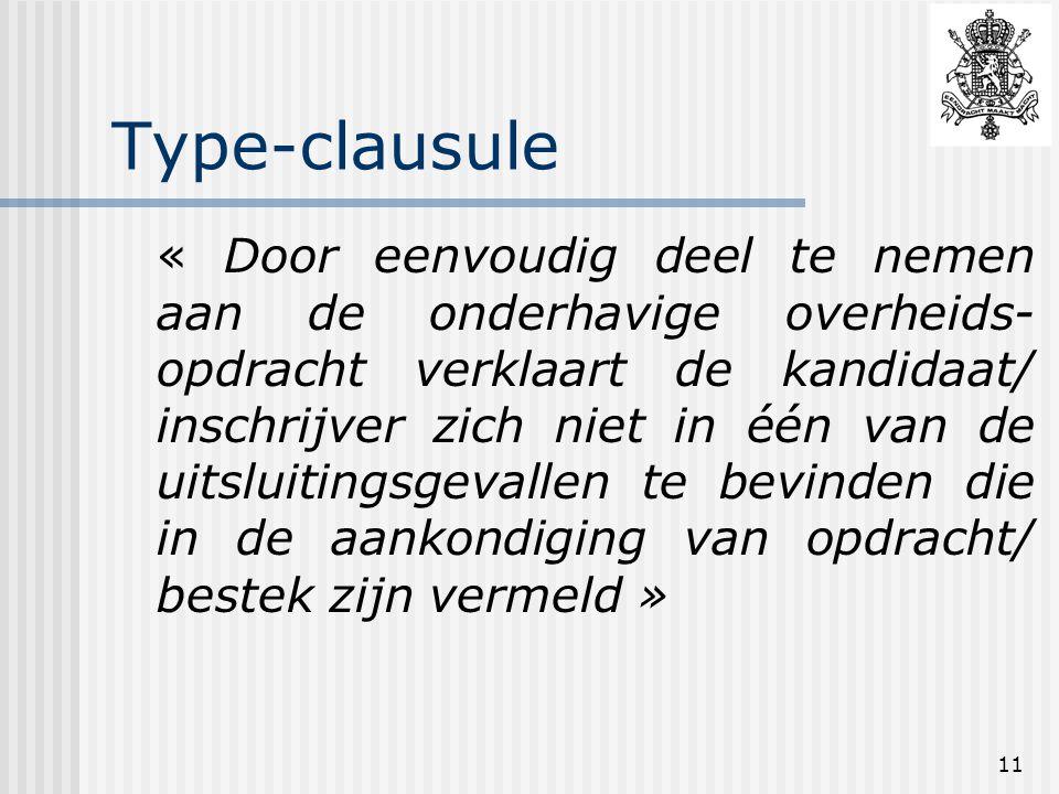 11 Type-clausule « Door eenvoudig deel te nemen aan de onderhavige overheids- opdracht verklaart de kandidaat/ inschrijver zich niet in één van de uitsluitingsgevallen te bevinden die in de aankondiging van opdracht/ bestek zijn vermeld »