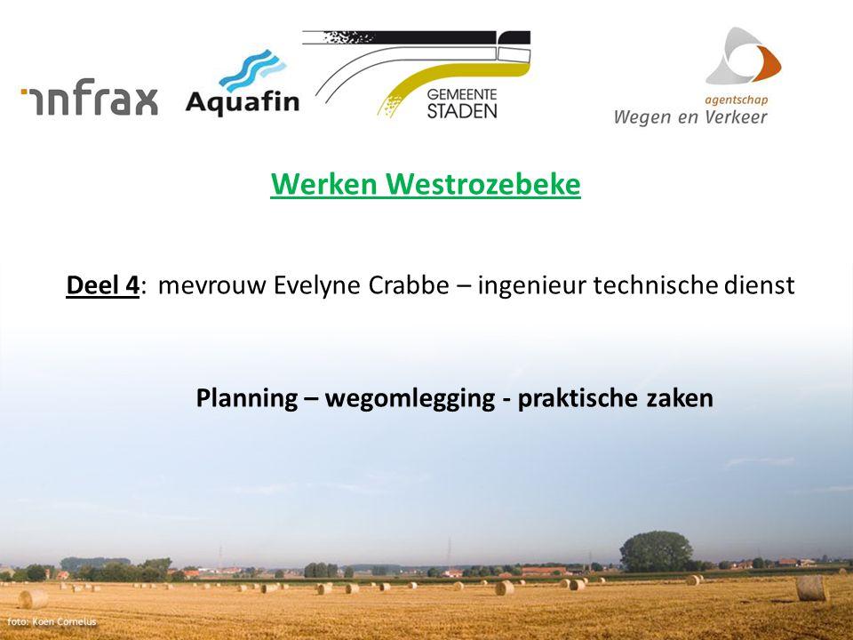 Werken Westrozebeke Deel 4: mevrouw Evelyne Crabbe – ingenieur technische dienst Planning – wegomlegging - praktische zaken