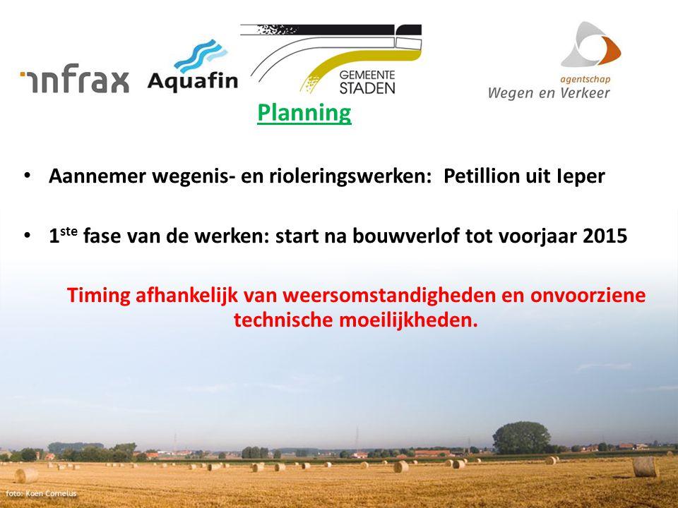 Planning Aannemer wegenis- en rioleringswerken: Petillion uit Ieper 1 ste fase van de werken: start na bouwverlof tot voorjaar 2015 Timing afhankelijk