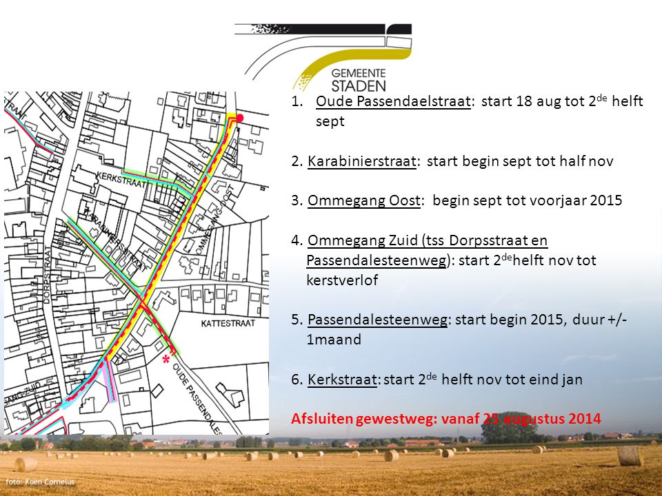 1.Oude Passendaelstraat: start 18 aug tot 2 de helft sept 2. Karabinierstraat: start begin sept tot half nov 3. Ommegang Oost: begin sept tot voorjaar