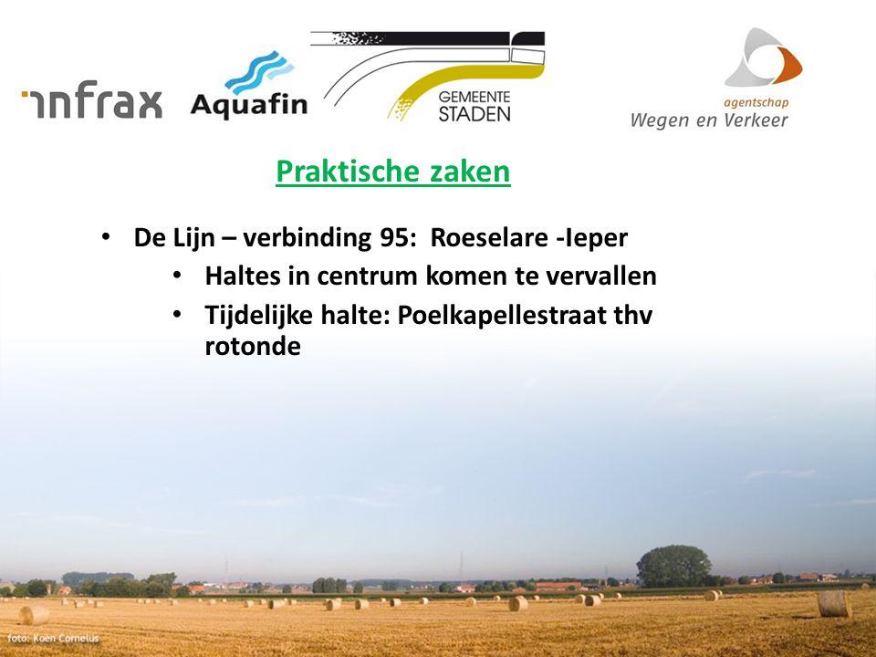 Praktische zaken De Lijn – verbinding 95: Roeselare -Ieper Haltes in centrum komen te vervallen Tijdelijke halte: Poelkapellestraat thv rotonde