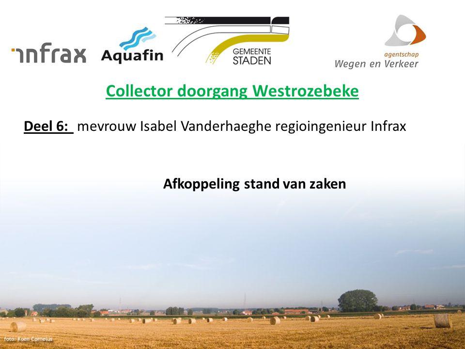 Collector doorgang Westrozebeke Deel 6: mevrouw Isabel Vanderhaeghe regioingenieur Infrax Afkoppeling stand van zaken