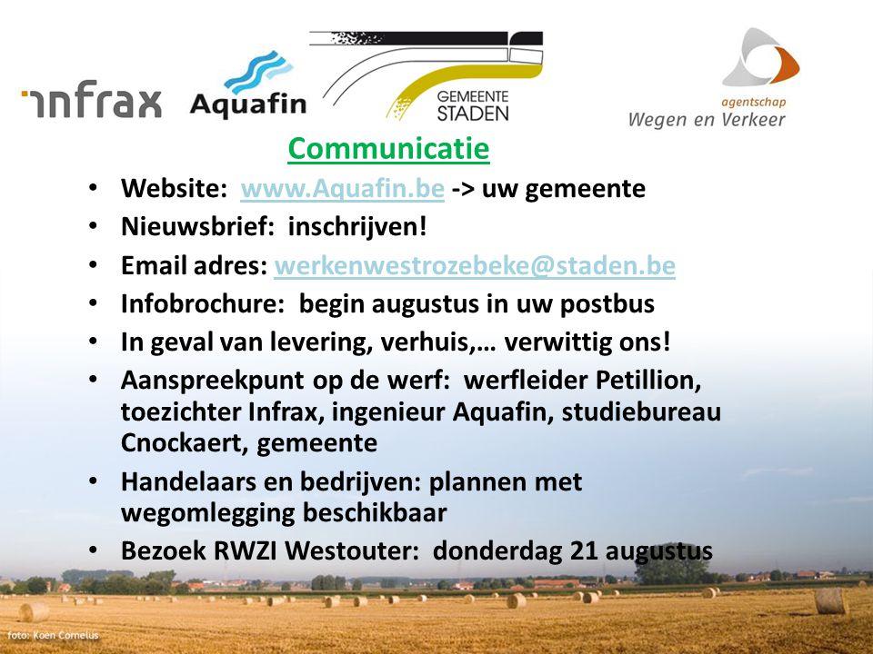 Communicatie Website: www.Aquafin.be -> uw gemeentewww.Aquafin.be Nieuwsbrief: inschrijven! Email adres: werkenwestrozebeke@staden.bewerkenwestrozebek