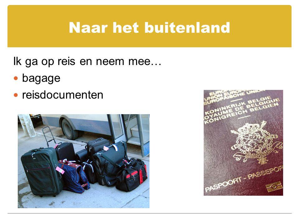 Naar het buitenland Ik ga op reis en neem mee… bagage reisdocumenten