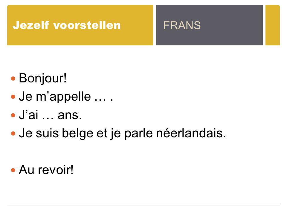 Jezelf voorstellen Bonjour! Je m'appelle …. J'ai … ans. Je suis belge et je parle néerlandais. Au revoir! FRANS
