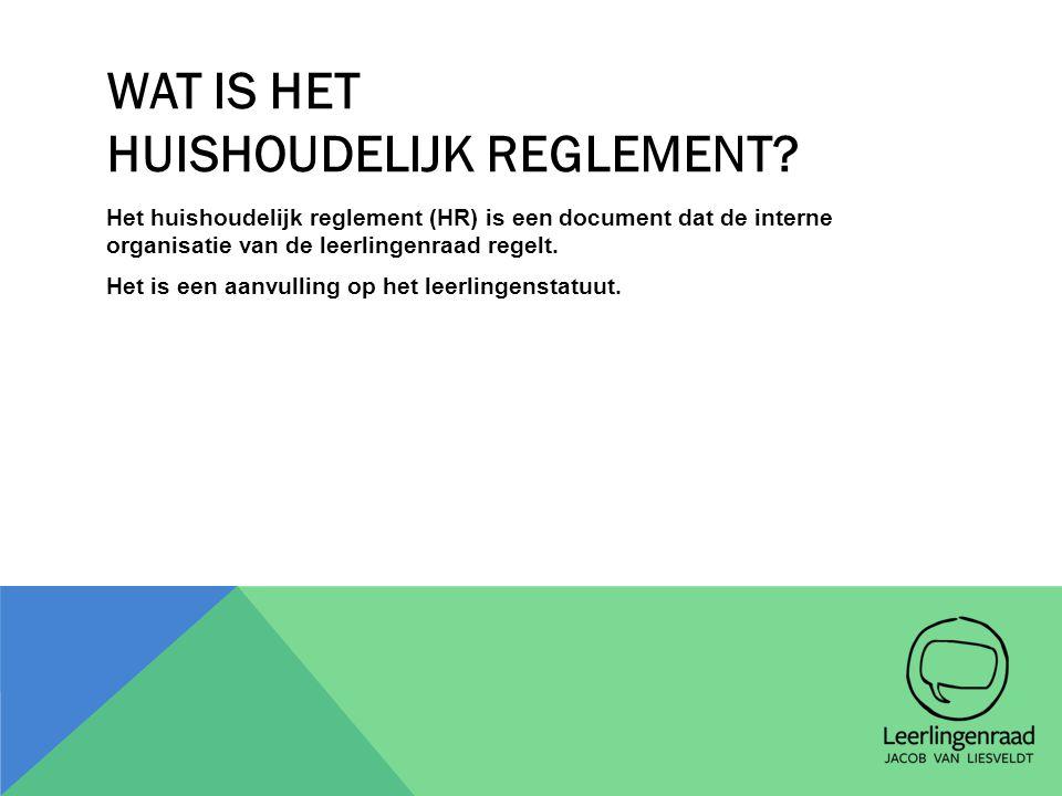 WAT IS HET HUISHOUDELIJK REGLEMENT? Het huishoudelijk reglement (HR) is een document dat de interne organisatie van de leerlingenraad regelt. Het is e