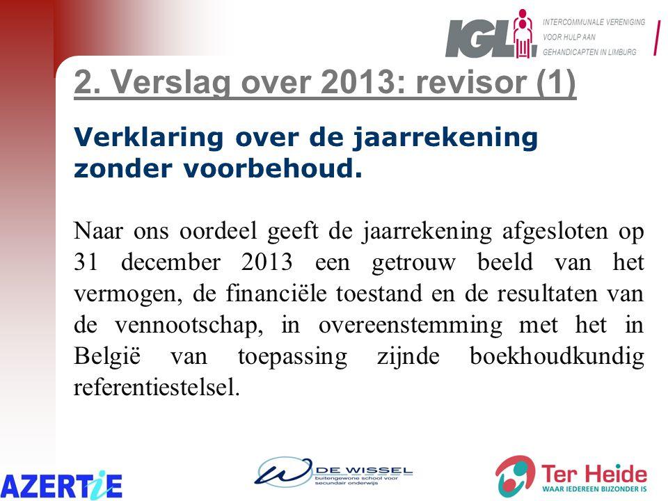 2. Verslag over 2013: revisor (1) Verklaring over de jaarrekening zonder voorbehoud. Naar ons oordeel geeft de jaarrekening afgesloten op 31 december