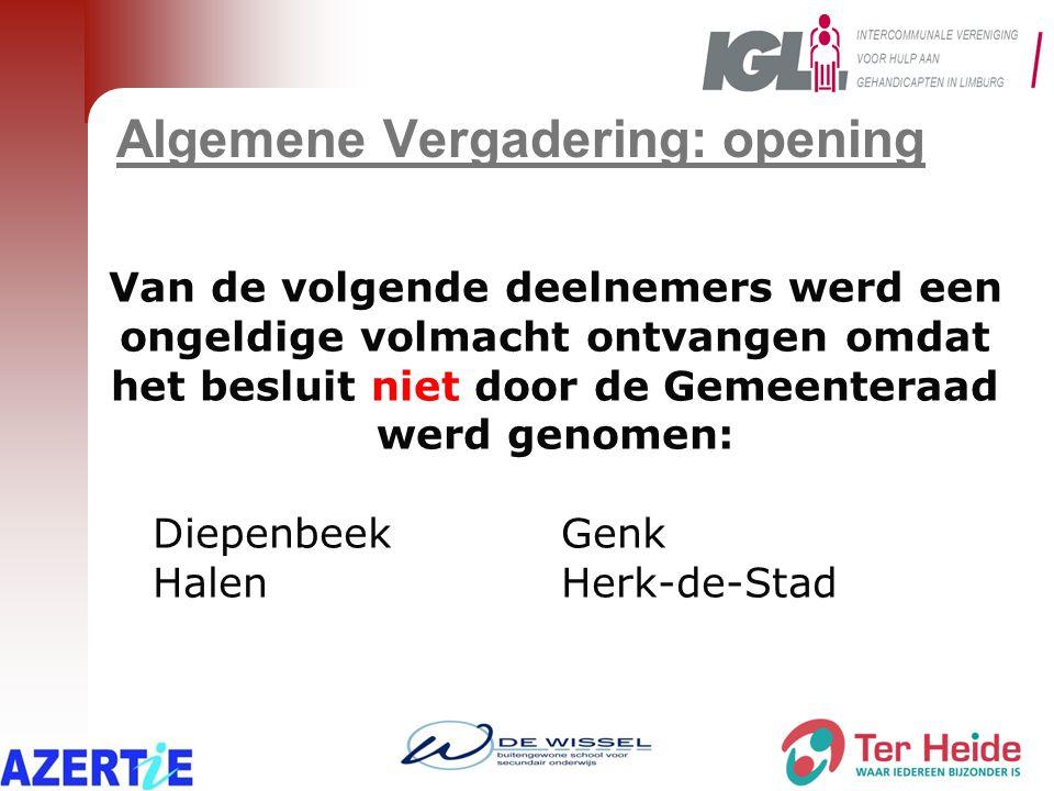 Algemene Vergadering: opening Van de volgende deelnemers werd een ongeldige volmacht ontvangen omdat het besluit niet door de Gemeenteraad werd genomen: DiepenbeekGenk HalenHerk-de-Stad